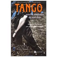 Tango. Quella melodia di noi due. La poesia del tango per giovani innamorati. Testo spagnolo a fronte