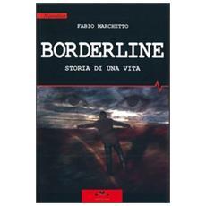 Borderline. Storia di una vita