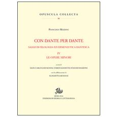 Con Dante e per Dante. Saggi di filologia dantesca. Vol. 4: Le opere minori
