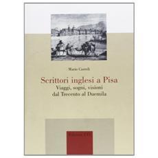 Scrittori inglesi a Pisa. Viaggi, sogni, visioni dal Trecento al Duemila