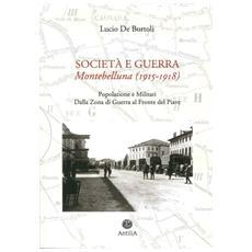 Società e guerra. Montebelluna (1915-1918) . Popolazione e militari dalla zona di guerra al fronte del Piave
