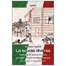 La scuola diversa. Manuale di sopravvivenza (in classe e fuori) fra Italia e Svizzera