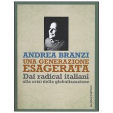 Una generazione esagerata. Dai radical italiani alla crisi della globalizzazione