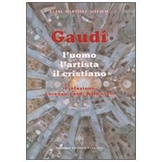 Gaudí. L'uomo, l'artista, il cristiano
