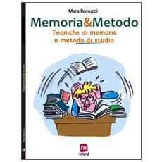 Memoria & metodo. Tecniche di memoria e metodo di studio