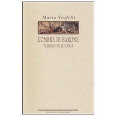 L'ombra di Barone. Viaggio in Lucania