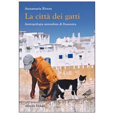 Citt� dei gatti. Antropologia animalista di Essaouira (La)