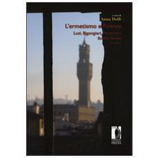 Ermetismo e Firenze (L') . Vol. 2: Luzi, Bigongiari, Parronchi, Bodini, Sereni.