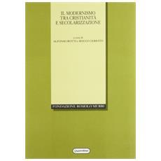 Il modernismo tra cristianità e secolarizzazione. Atti del Convegno internazionale (Urbino, 1-4 ottobre 1997)