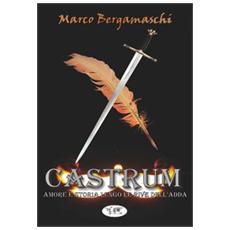 Castrum. Amore e storia lungo le rive dell'Adda