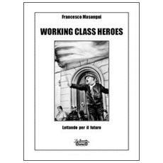 Working class heroes. Lottando per il futuro