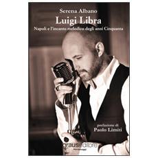 Luigi Libra. Napoli e l'incanto melodico degli anni Cinquanta. Con CD Audio