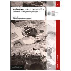 Archeologia protobizantina a Kos. La città e il complesso episcopale