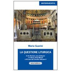 La questione liturgica. Il rito romano usus antiquior e il novus ordo missae a 50 anni dal Concilio Vaticano II