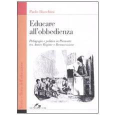 Educare all'obbedienza. Pedagogia e politica in Piemonte tra Antico Regime e Restaurazione