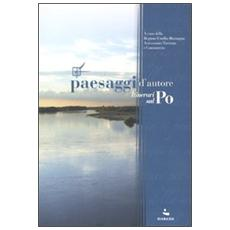 Paesaggi d'autore. Itinerari sul Po