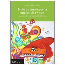 Note e rumori per la musica di Oreste. La musica è meravigliosa