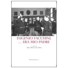 Eugenio Facchini. . . era mio padre