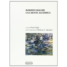 Roberto Magari. Una mente algebrica
