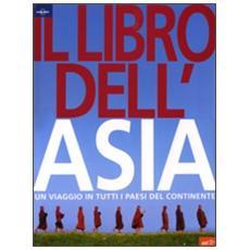 Il libro dell'Asia. Un viaggio in tutti i paesi del continente. Ediz. illustrata