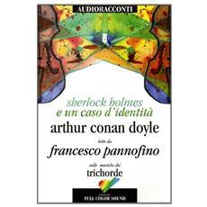 Sherlock Holmes e un caso d'identità letto da Francesco Pannofino. Audiolibro. CD Audio. Con libro