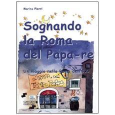Sognando la Roma del Papa Re