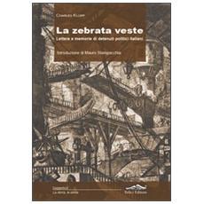 La zebrata veste. Lettere e memorie di detenuti politici italiani