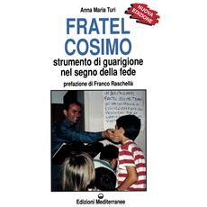 Fratel Cosimo. Strumento di guarigione nel segno della fede