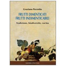 Frutti dimenticati, frutti indimenticabili. Tradizione, biodiversità, cucina