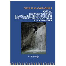 C@ . re. C@ nyoning rescue il manuale di primo soccorso per l'istruttore di canyoning e i canyoneers