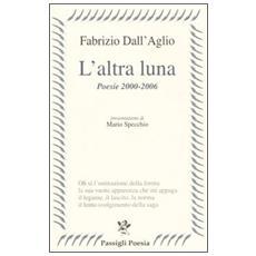 Altra luna. Poesie 2000-2006 (L')