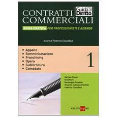Contratti commerciali. Guida pratica per professionisti e aziende. Vol. 1: Appalto. Somministrazione. Franchising. Opera. Subfornitura. Comodato.