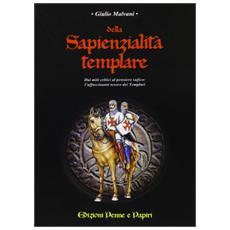 Della sapienzialità templare. Dai miti celti al pensiero sufico: l'affascinante tesoro dei templari