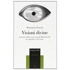Visioni divine. La teoria della conoscenza di Malebranche tra Agostino e Descartes