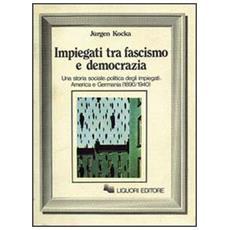 Impiegati tra fascismo e democrazia. Una storia sociale-politica degli impiegati: America e Germania (1890-1940)