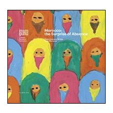 Morocco. The surprise of absence. Contemporary artists from Morocco. Ediz. multilingue