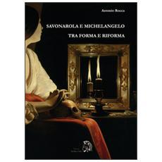 Savonarola e Michelangelo. Tra forma e riforma