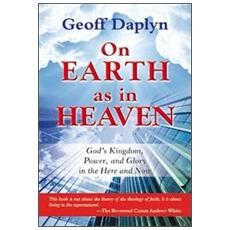 On earth as in heaven. God's kingdom, power, and glory in the here and now