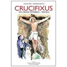 Crucifixus. Via Crucis pittorico-poetica