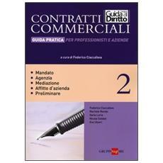 Contratti commerciali. Guida pratica per professionisti e aziende. Vol. 2: Mandato. Agenzia. Mediazione. Affitto d'azienda. Preliminare.