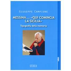 Messina. . . «Qui comincia la Sicilia». Topografia della memoria