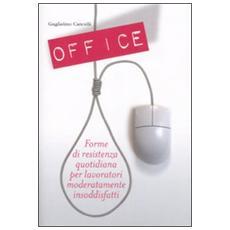 Office. Forme di resistenza quotidiana per lavoratori moderatamente insoddisfatti
