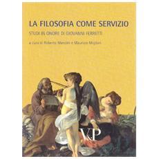 Metafisica e storia della metafisica. Vol. 34: La filosofia come servizio. Studi in onore di Giovanni Ferretti.