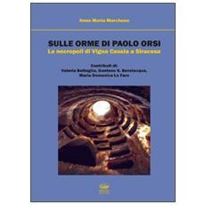 Sulle orme di Paolo Orsi. La necropoli di Vigna Cassia a Siracusa