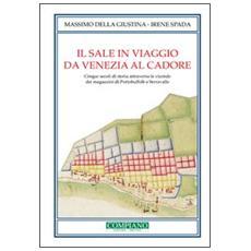 Il sale in viaggio da Venezia al Cadore. Cinque secoli di storia attraverso le vicende dei magazzini di Portobuffolè e Serravalle
