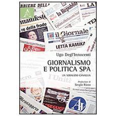 Giornalismo e politica SpA. Un sodalizio canaglia