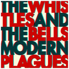 Whistles & The Bells (The) - Modern Plagues