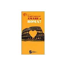 Si può (ancora) amare a Roma?
