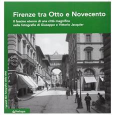 Firenze tra Otto e Novecento. Il fascino eterno di una città magnifica nelle fotografie di Giuseppe e Vittorio Jacquier