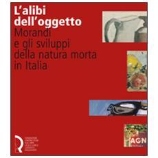 L'alibi dell'oggetto. Morandi e gli sviluppi della natura morta in Italia. Catalogo della mostra (Lucca, 16 novembre 2007-20 gennaio 2008)